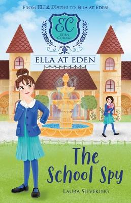 Ella at Eden: #5 The School Spy by Laura Sieveking