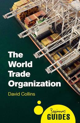 The World Trade Organization by David Collins