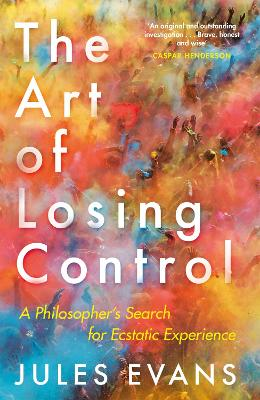 The Art of Losing Control by Jules Evans