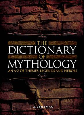 The Dictionary of Mythology by J. A. Coleman