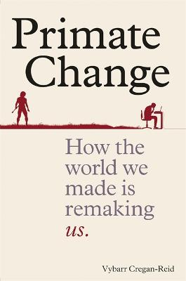 Primate Change: How the World We Made is Remaking Us book