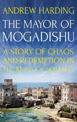The Mayor of Mogadishu by Andrew Harding