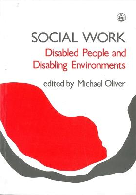 Social Work: Disabled People and Disabling Environments by Michael Oliver