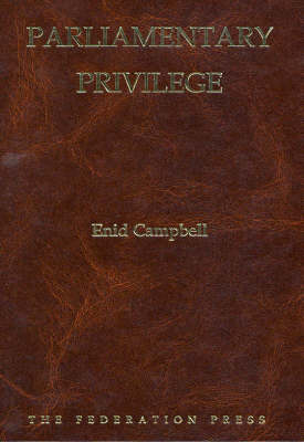 Parliamentary Privilege by Enid Campbell