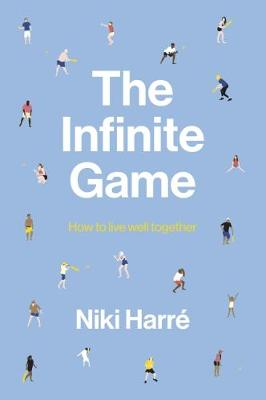 The Infinite Game: How to Live Well Together by Niki Harre