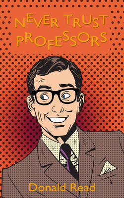 Never Trust Professors by Donald Read