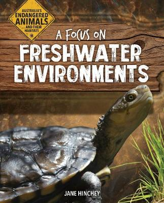Australia's Endangered Animals...and Their Habitats: A Focus on Freshwater Environments by Jane Hinchey