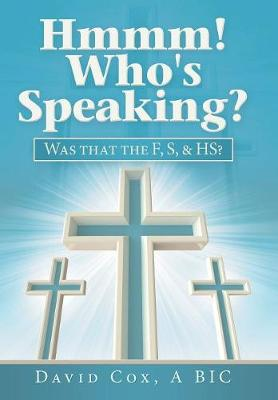 Hmmm! Who's Speaking?: Was That the F, S, & Hs? by David Cox
