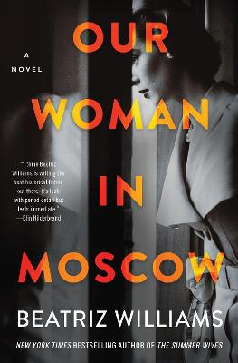 Our Woman in Moscow: A Novel by Beatriz Williams