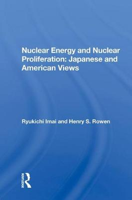 Nuclear Energy And Nuclear Proliferation: Japanese And American Views book