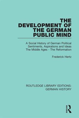The Development of the German Public Mind: Volume 1 A Social History of German Political Sentiments, Aspirations and Ideas  The Middle Ages - The Reformation book