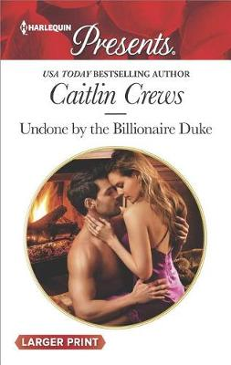 Undone by the Billionaire Duke by Caitlin Crews