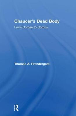 Chaucer's Dead Body by Thomas A. Prendergast