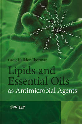 Lipids and Essential Oils as Antimicrobial Agents by Halldor Thormar
