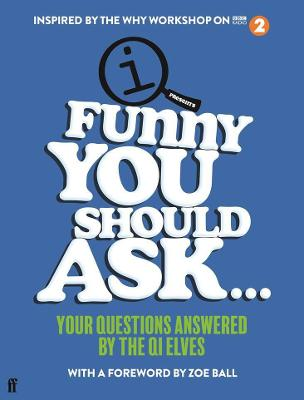 Funny You Should Ask . . .: Your Questions Answered by the QI Elves by John Lloyd