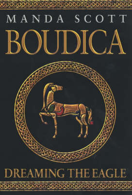 Boudica: Dreaming the Eagle by Manda Scott