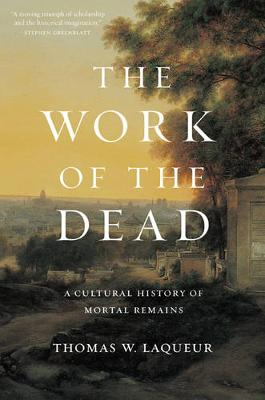 Work of the Dead by Thomas W. Laqueur