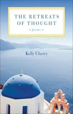 The Retreats of Thought by Kelly Cherry