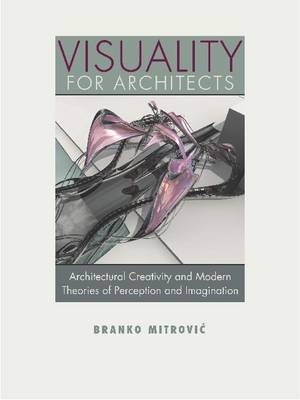 Visuality for Architects by Branko Mitrovic