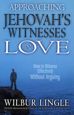 Approaching Jehovah's Witnesses in Love by Wilbur Lingle
