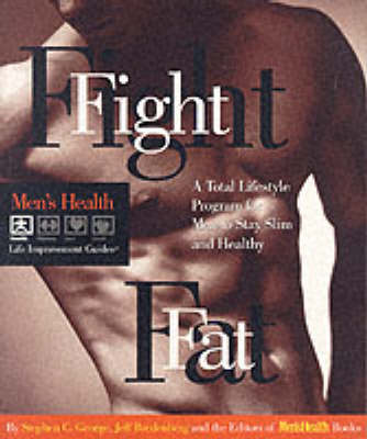 Fight Fat: A Total Lifestyle Program for Men to Stay Slim and Healthy by Stephen George