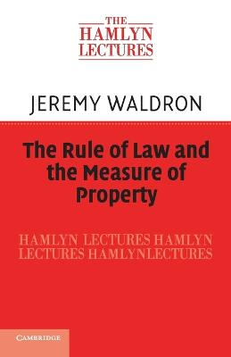 The Rule of Law and the Measure of Property by Jeremy Waldron