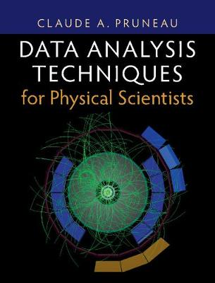 Data Analysis Techniques for Physical Scientists by Claude Pruneau