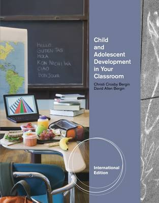 Child and Adolescent Development in Your Classroom, International Edition by David Allen Bergin