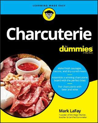 Charcuterie For Dummies by Mark LaFay