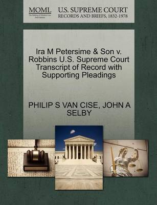 IRA M Petersime & Son V. Robbins U.S. Supreme Court Transcript of Record with Supporting Pleadings by Philip S Van Cise
