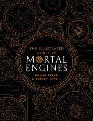 The Illustrated World of Mortal Engines by Philip Reeve