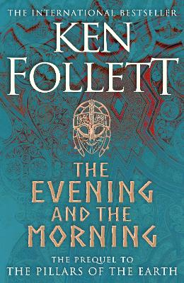 The Evening and the Morning: The Prequel to The Pillars of the Earth, A Kingsbridge Novel book