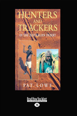 Hunters and Trackers of the Australian Desert by Lowe Pat