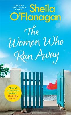 The Women Who Ran Away: Escape this summer with the number one bestseller! by Sheila O'Flanagan