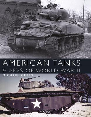 American Tanks & AFVs of World War II by Michael Green