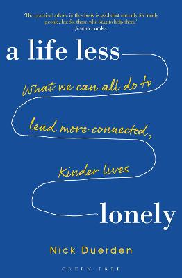 A Life Less Lonely: What We Can All Do to Lead More Connected, Kinder Lives by Nick Duerden