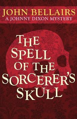 Spell of the Sorcerer's Skull by John Bellairs