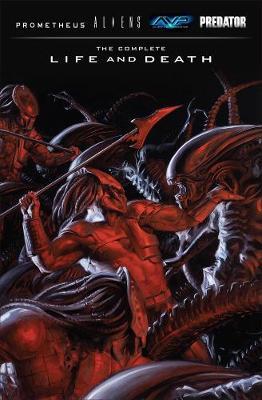 Aliens Predator Prometheus Avp: The Complete Life And Death by Dan Abnett