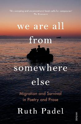 We Are All From Somewhere Else: Migration and Survival in Poetry and Prose by Ruth Padel