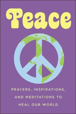 Peace: Prayers, Inspirations, and Meditations to Heal our World by June Eding