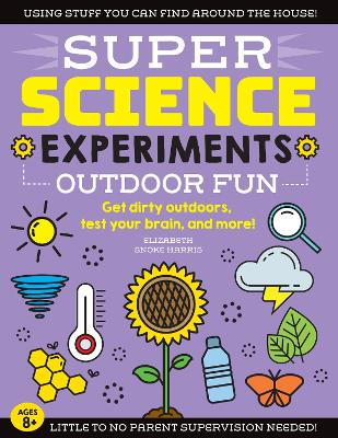 SUPER Science Experiments: Outdoor Fun: Get dirty outdoors, test your brain, and more! book