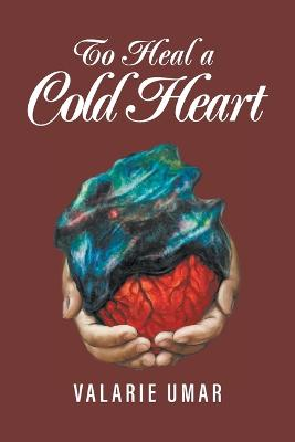 To Heal a Cold Heart by Valarie Umar