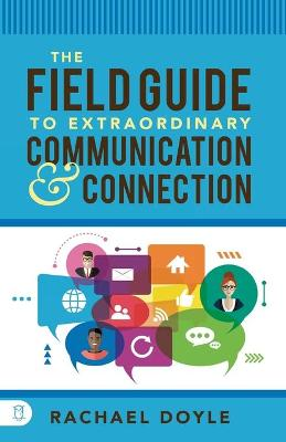 The Field Guide to Extraordinary Communication and Connection by Rachael Doyle