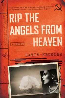 Rip the Angels from Heaven - A Novel by David Krugler