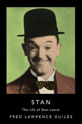 Stan: The Life of Stan Laurel by Fred Lawrence Guiles