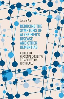 Reducing the Symptoms of Alzheimer's Disease and Other Dementias: A Guide to Personal Cognitive Rehabilitation Techniques book