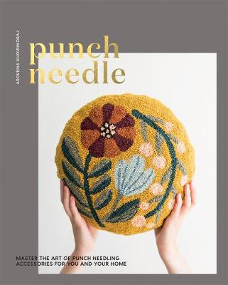 Punch Needle: Master the art of punch needling accessories for you and your home by Arounna Khounnoraj