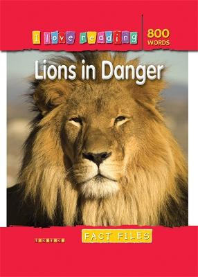 I Love Reading Fact Files 800 Words: Lions in Danger book
