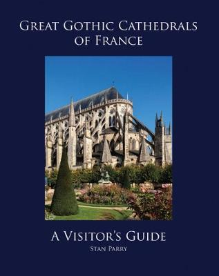 Great Gothic Cathedrals of France by Stan Parry