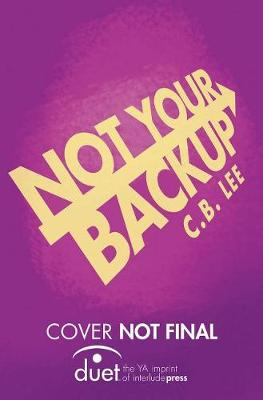 Not Your Backup by C.B. Lee